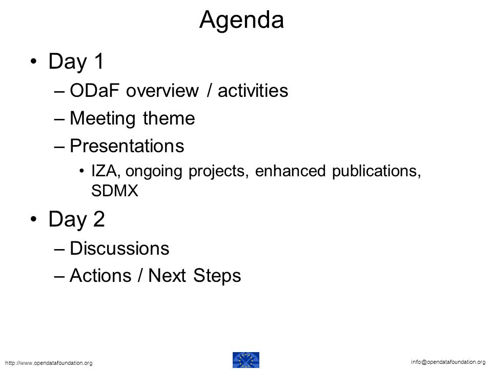 Agenda Day 1 –ODaF overview / activities –Meeting theme –Presentations IZA, ongoing projects, enhanced publications, SDMX Day 2 –Discussions –Actions / Next Steps