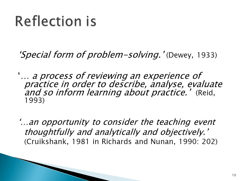 Special form of problem-solving. (Dewey, 1933) … a process of reviewing an experience of practice in order to describe, analyse, evaluate and so infor