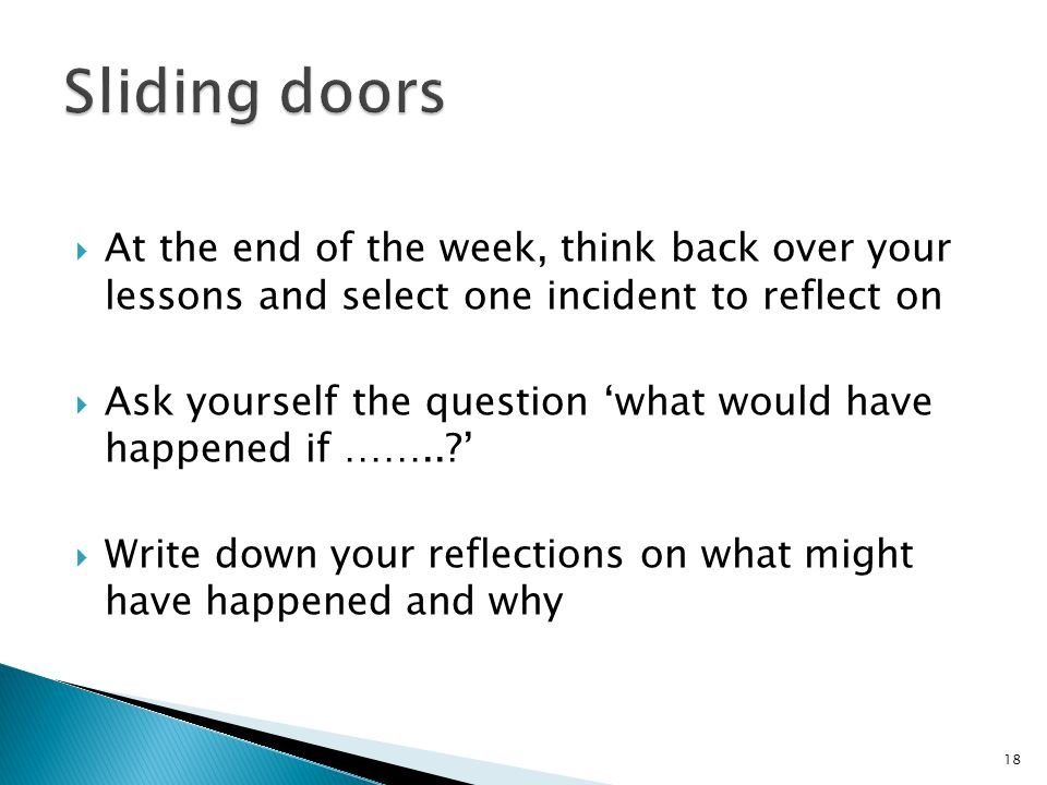 At the end of the week, think back over your lessons and select one incident to reflect on Ask yourself the question what would have happened if ……..?