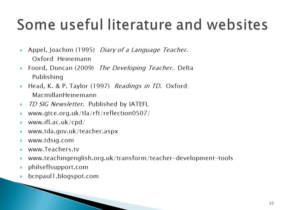 Appel, Joachim (1995) Diary of a Language Teacher. Oxford: Heinemann Foord, Duncan (2009) The Developing Teacher. Delta Publishing Head, K. & P. Taylo