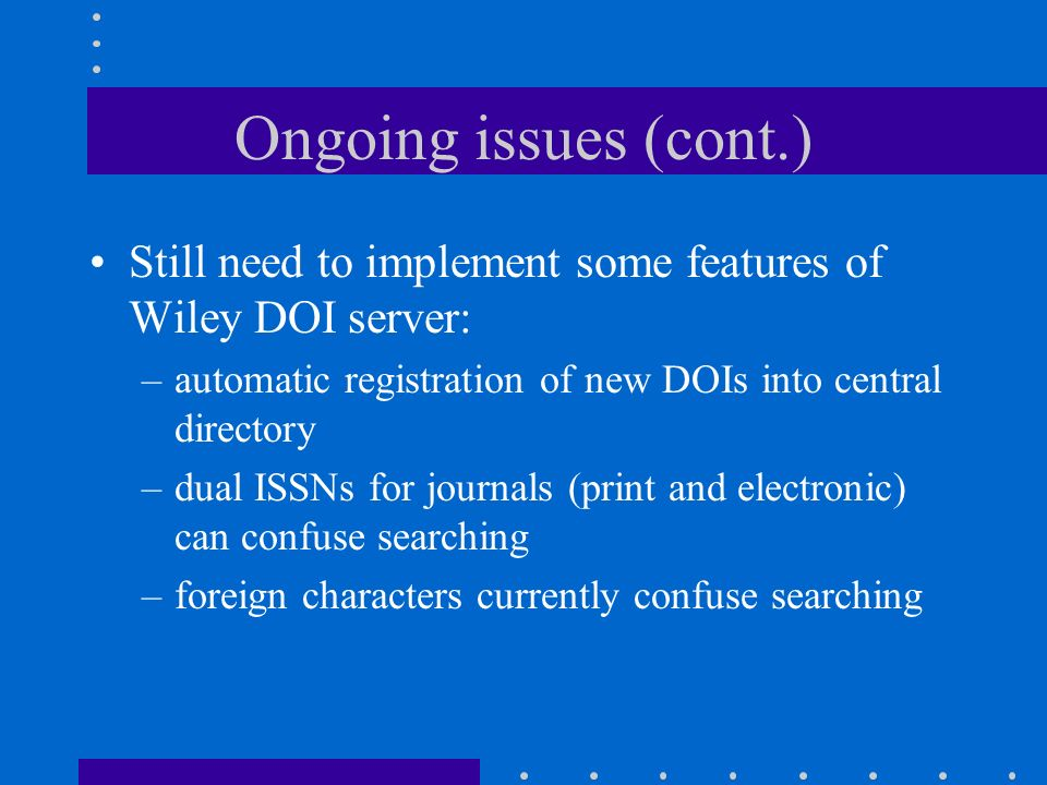 Ongoing issues Support from management is essential Authentication: most DOI-assigned content is controlled by some kind of online authentication syst