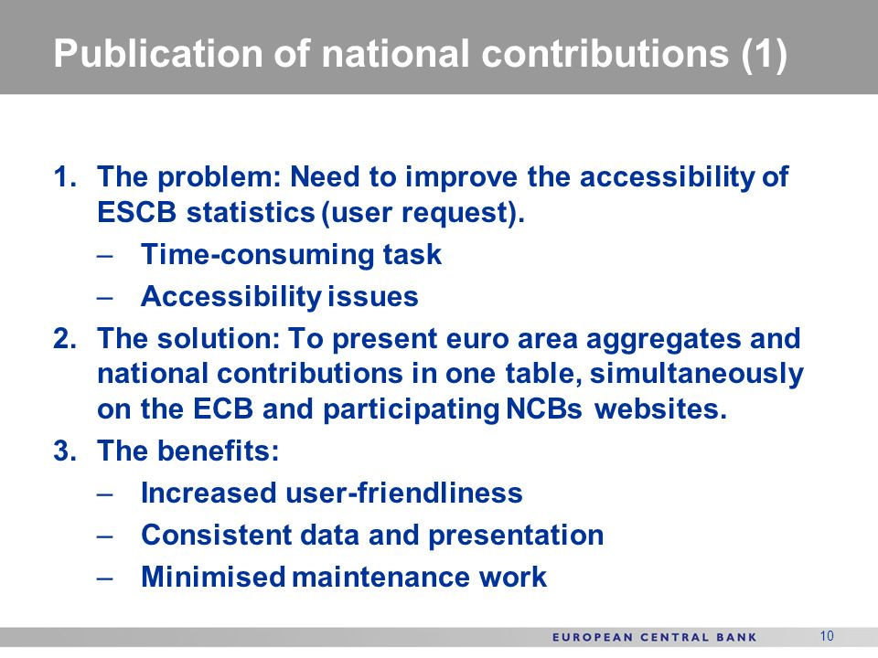 10 Publication of national contributions (1) 1.The problem: Need to improve the accessibility of ESCB statistics (user request).