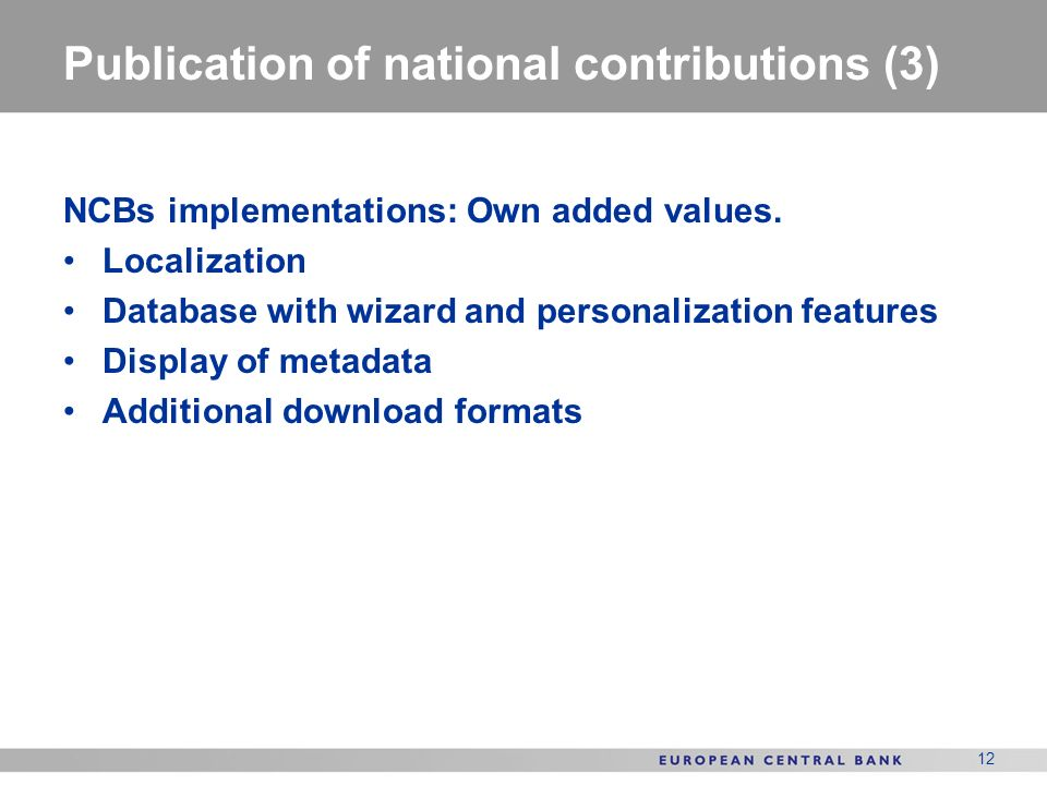 12 Publication of national contributions (3) NCBs implementations: Own added values.