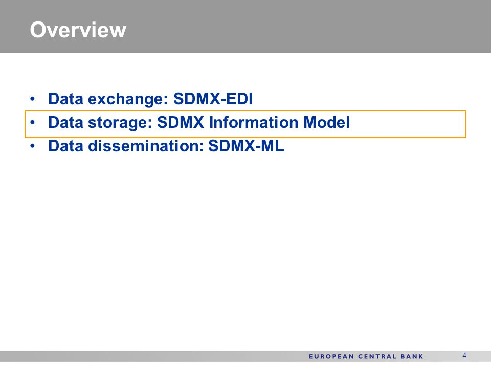 4 Overview Data exchange: SDMX-EDI Data storage: SDMX Information Model Data dissemination: SDMX-ML