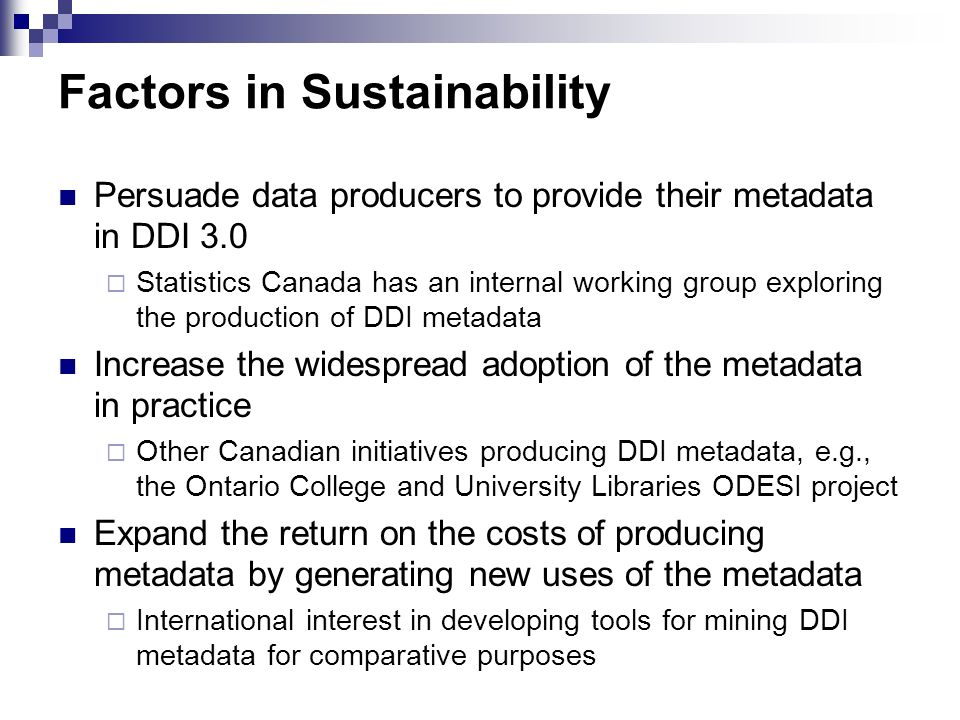 Factors in Sustainability Persuade data producers to provide their metadata in DDI 3.0 Statistics Canada has an internal working group exploring the p