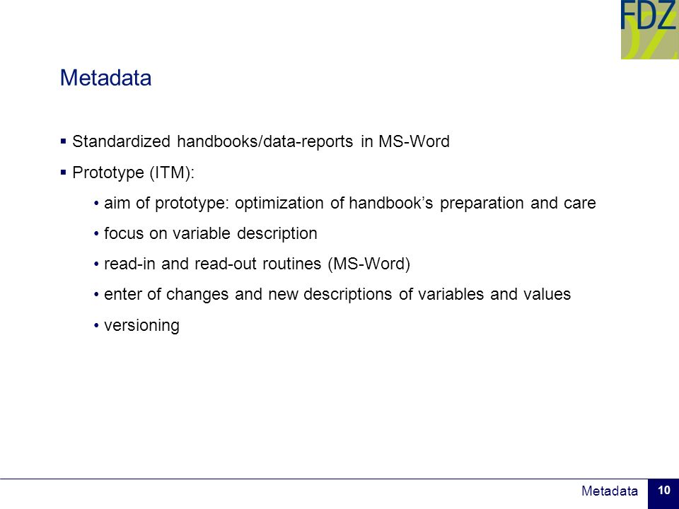 Metadata 10 Metadata Standardized handbooks/data-reports in MS-Word Prototype (ITM): aim of prototype: optimization of handbooks preparation and care