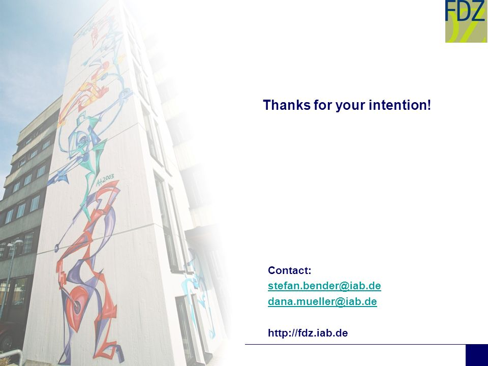 Thanks for your intention! Contact: stefan.bender@iab.de dana.mueller@iab.de http://fdz.iab.de
