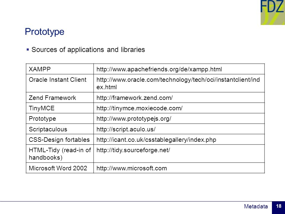 Metadata 18 Prototype Sources of applications and libraries XAMPPhttp://www.apachefriends.org/de/xampp.html Oracle Instant Clienthttp://www.oracle.com