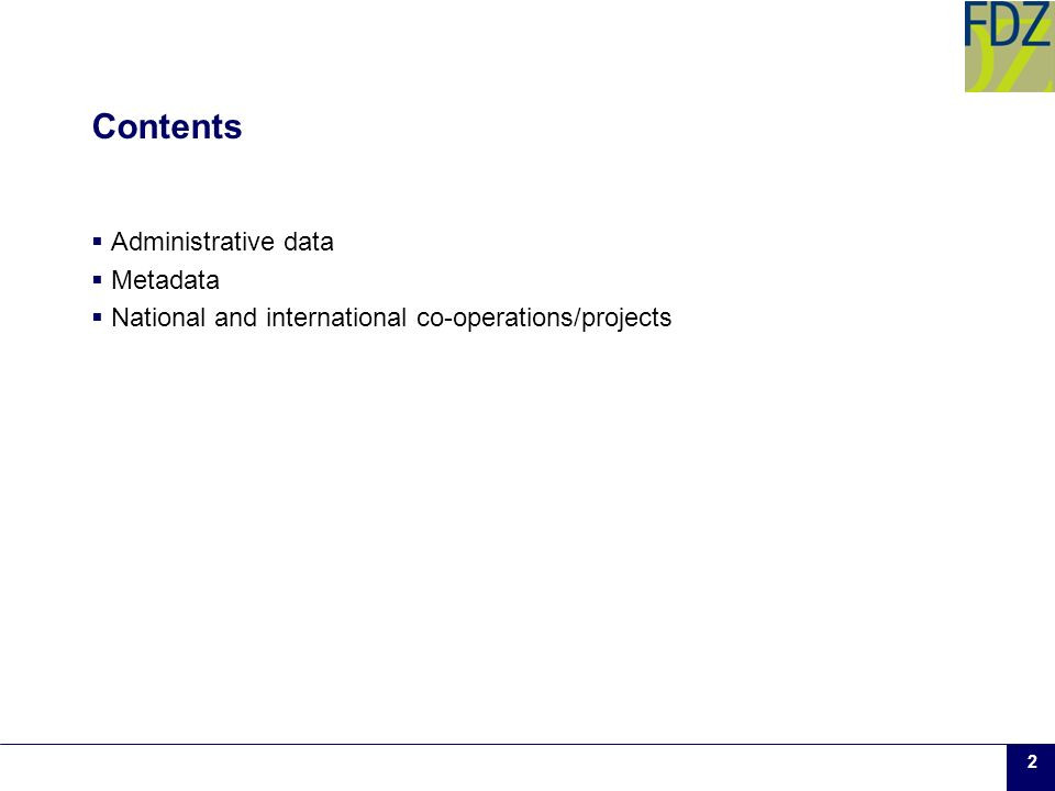 2 Contents Administrative data Metadata National and international co-operations/projects