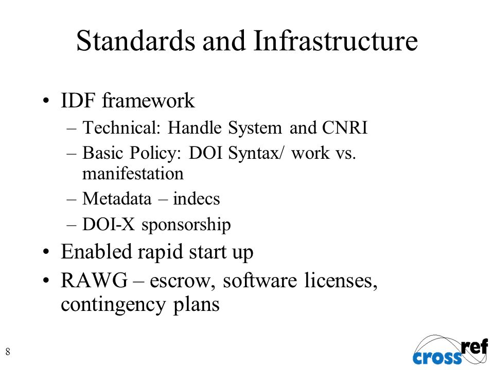 8 Standards and Infrastructure IDF framework –Technical: Handle System and CNRI –Basic Policy: DOI Syntax/ work vs.