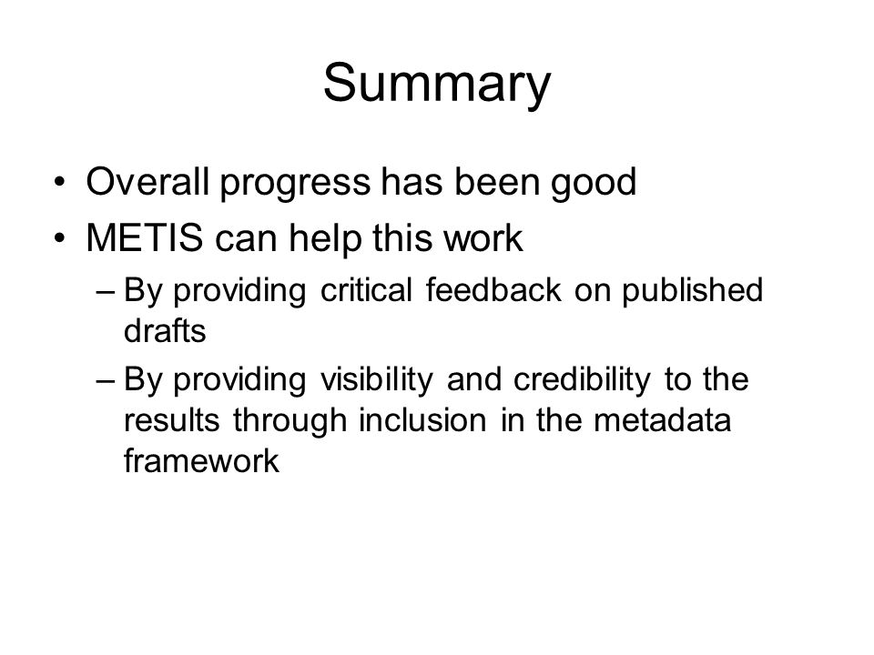 Summary Overall progress has been good METIS can help this work –By providing critical feedback on published drafts –By providing visibility and credi