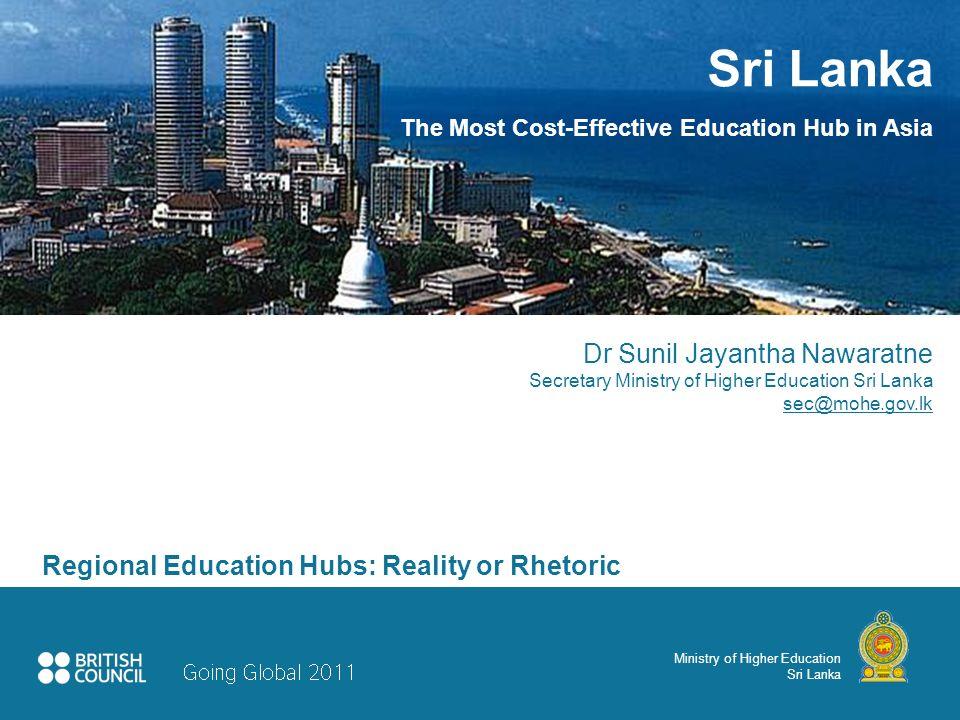 Ministry of Higher Education Sri Lanka Sri Lanka The Most Cost-Effective Education Hub in Asia Dr Sunil Jayantha Nawaratne Secretary Ministry of Highe