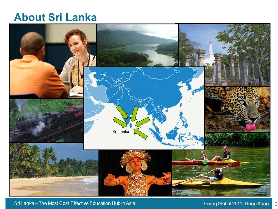 Going Global 2011, Hong Kong 3 About Sri Lanka Sri Lanka Sri Lanka – The Most Cost-Effective Education Hub in Asia