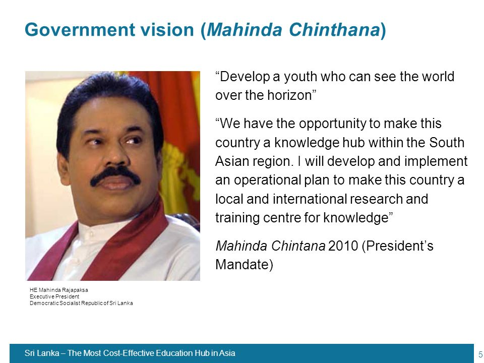 5 Government vision (Mahinda Chinthana) Develop a youth who can see the world over the horizon We have the opportunity to make this country a knowledg