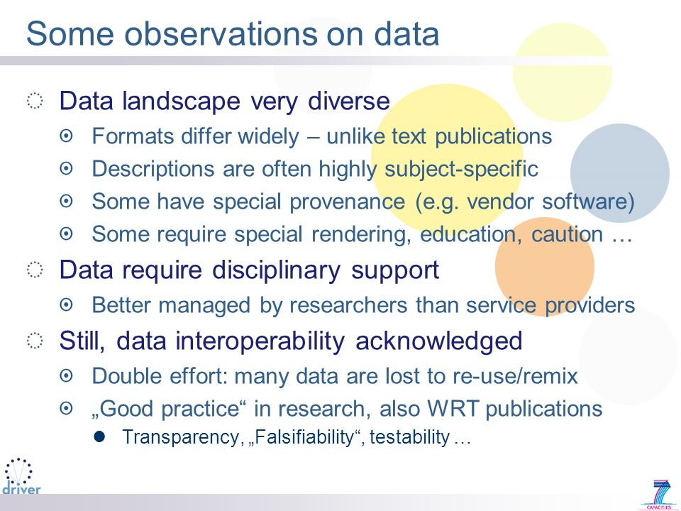 Some observations on data Data landscape very diverse Formats differ widely – unlike text publications Descriptions are often highly subject-specific Some have special provenance (e.g.