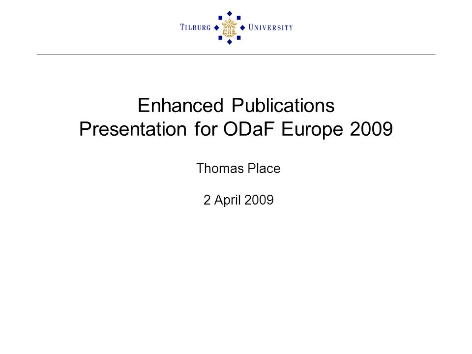 Enhanced Publications Presentation for ODaF Europe 2009 Thomas Place 2 April 2009