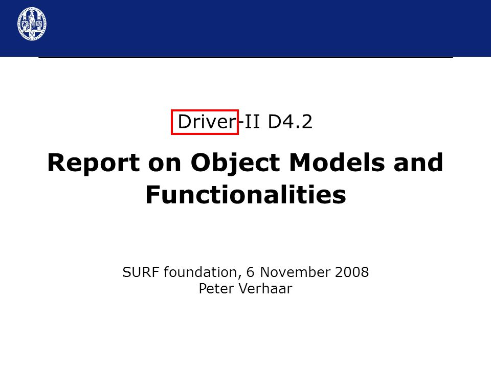 Driver-II D4.2 Report on Object Models and Functionalities SURF foundation, 6 November 2008 Peter Verhaar