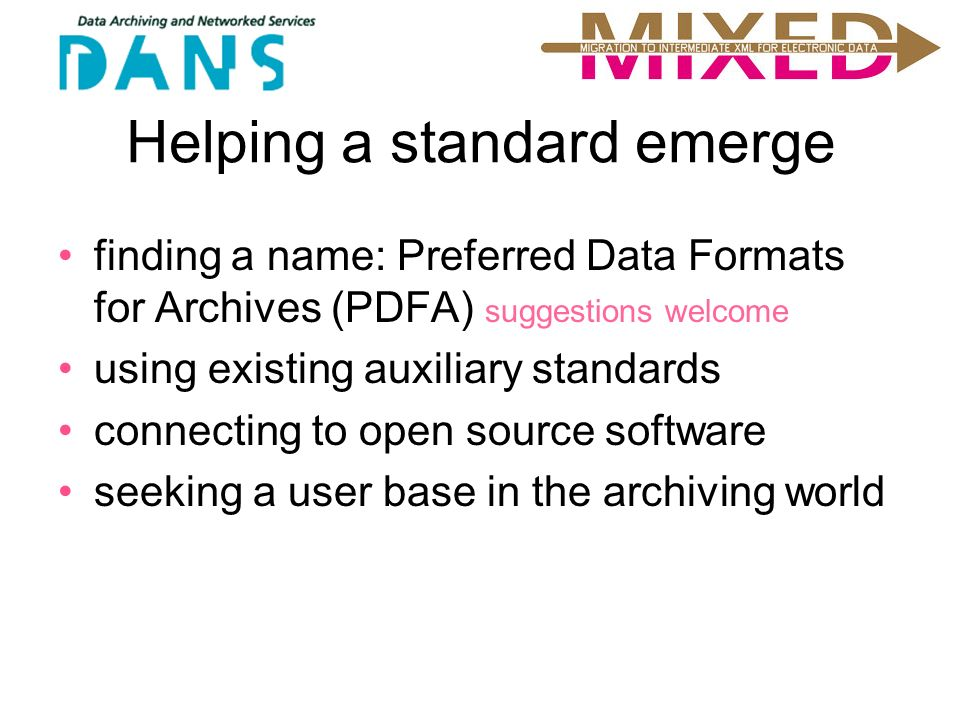 Helping a standard emerge finding a name: Preferred Data Formats for Archives (PDFA) suggestions welcome using existing auxiliary standards connecting to open source software seeking a user base in the archiving world