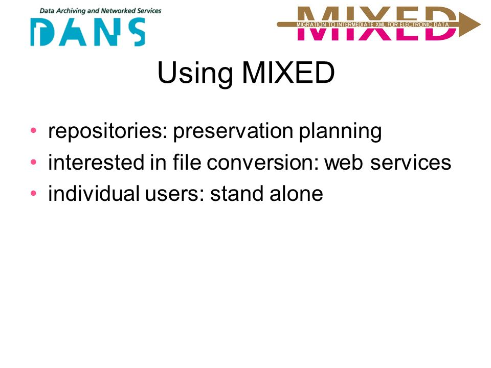 Using MIXED repositories: preservation planning interested in file conversion: web services individual users: stand alone