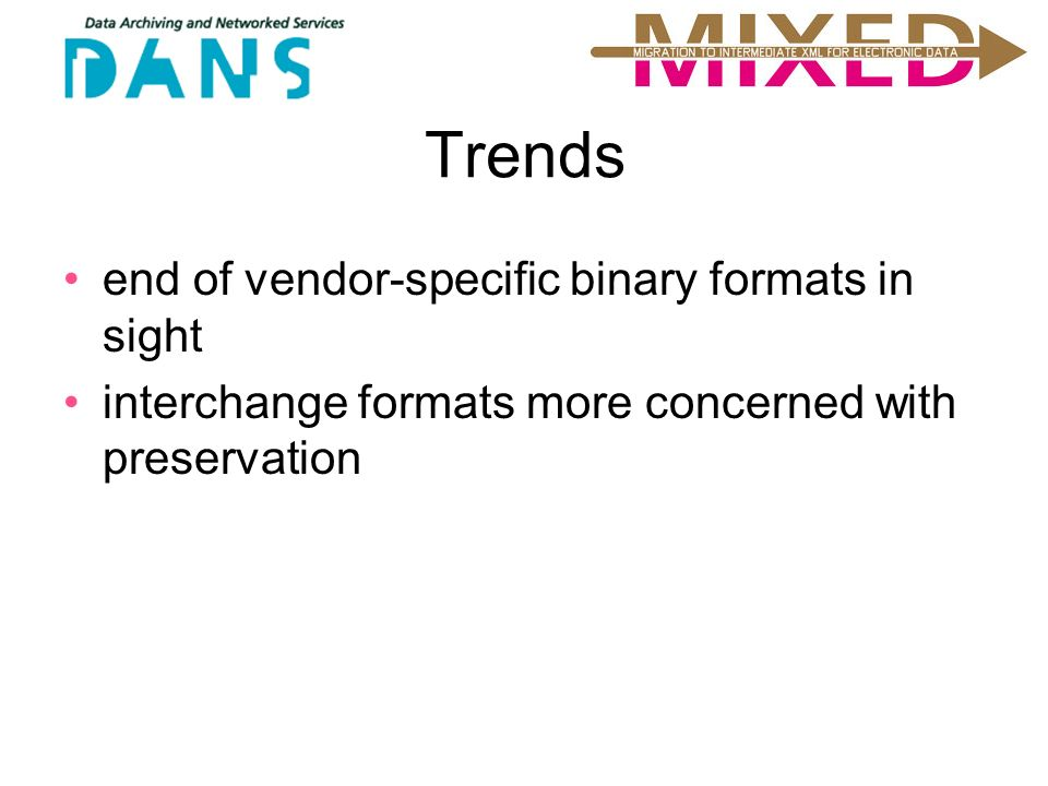 Trends end of vendor-specific binary formats in sight interchange formats more concerned with preservation