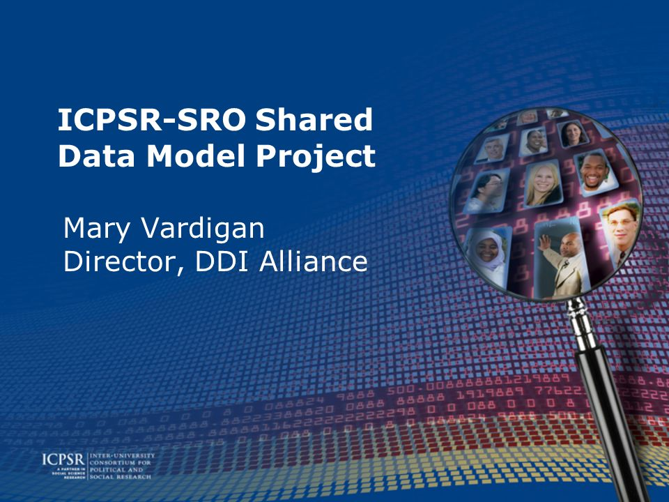 The Partners Both are units of the Institute for Social Research, University of Michigan Inter-university Consortium for Political and Social Research (ICPSR) –ICPSR is a large social science data archive Survey Research Operations (SRO) –SRO is a data collection center