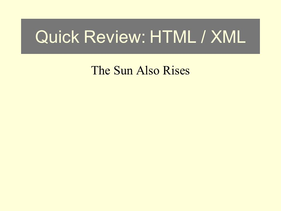 Quick Review: HTML / XML The Sun Also Rises