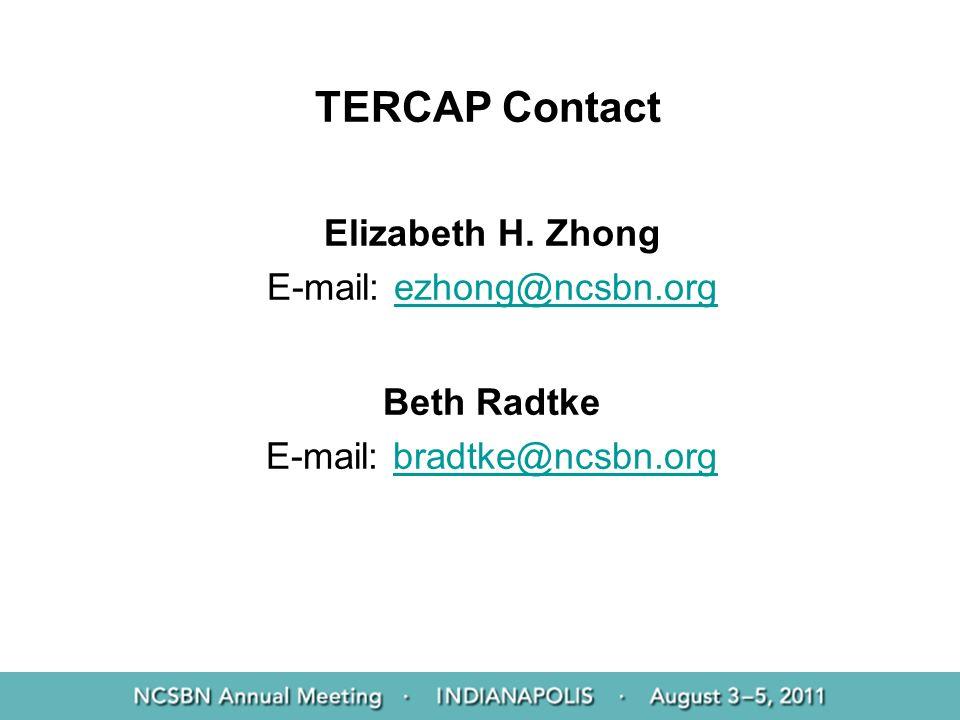 TERCAP Contact Elizabeth H. Zhong E-mail: ezhong@ncsbn.orgezhong@ncsbn.org Beth Radtke E-mail: bradtke@ncsbn.orgbradtke@ncsbn.org