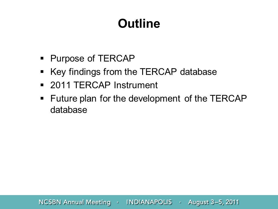 Outline Purpose of TERCAP Key findings from the TERCAP database 2011 TERCAP Instrument Future plan for the development of the TERCAP database