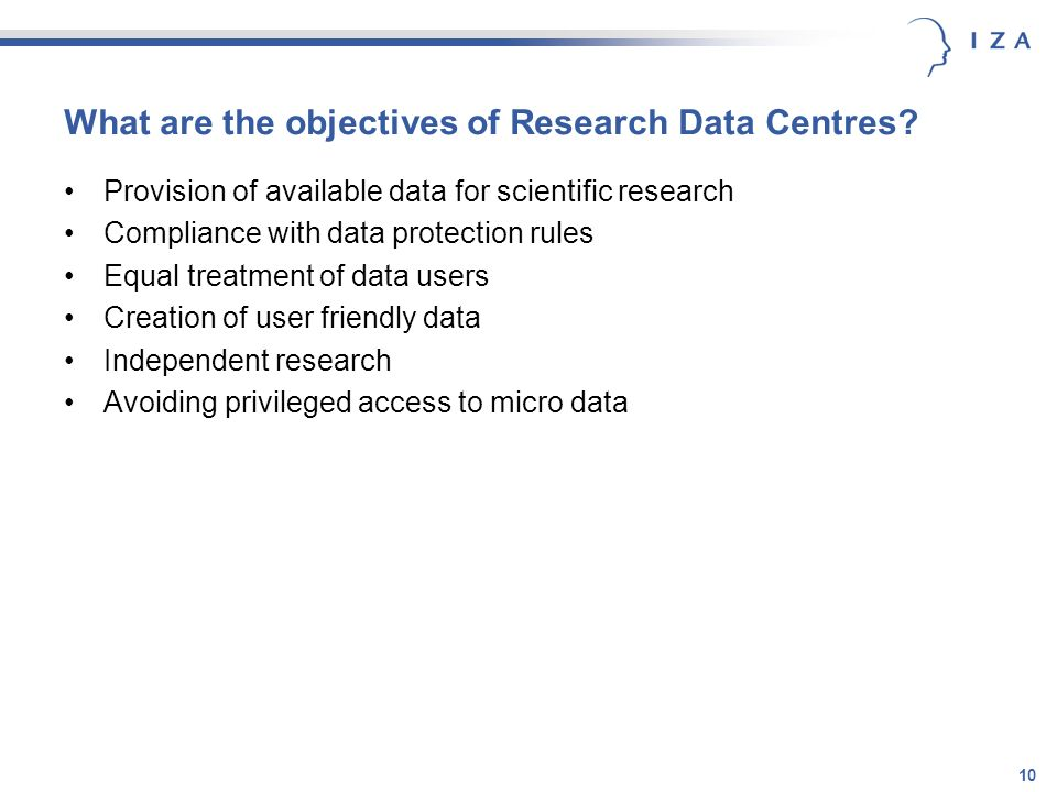 10 What are the objectives of Research Data Centres? Provision of available data for scientific research Compliance with data protection rules Equal t