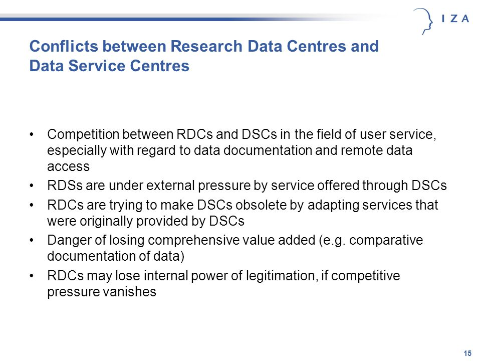 15 Conflicts between Research Data Centres and Data Service Centres Competition between RDCs and DSCs in the field of user service, especially with regard to data documentation and remote data access RDSs are under external pressure by service offered through DSCs RDCs are trying to make DSCs obsolete by adapting services that were originally provided by DSCs Danger of losing comprehensive value added (e.g.
