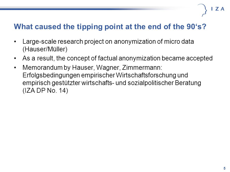 5 What caused the tipping point at the end of the 90s? Large-scale research project on anonymization of micro data (Hauser/Müller) As a result, the co