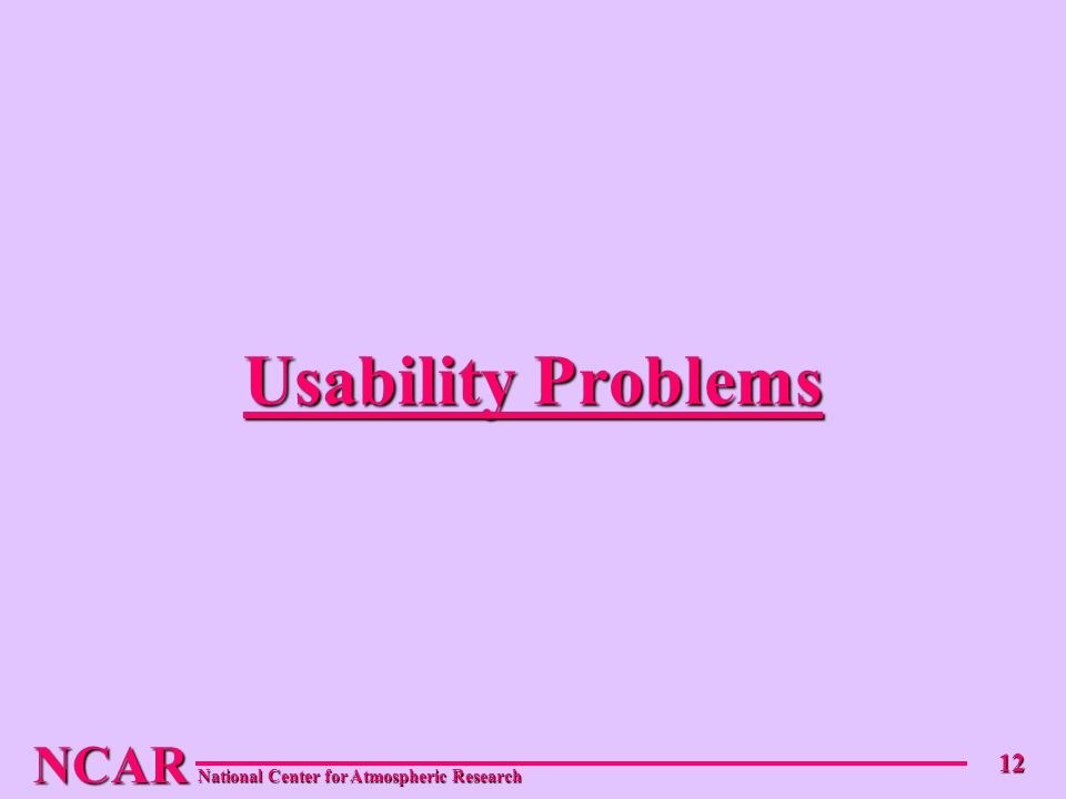 NCAR National Center for Atmospheric Research 12 Usability Problems