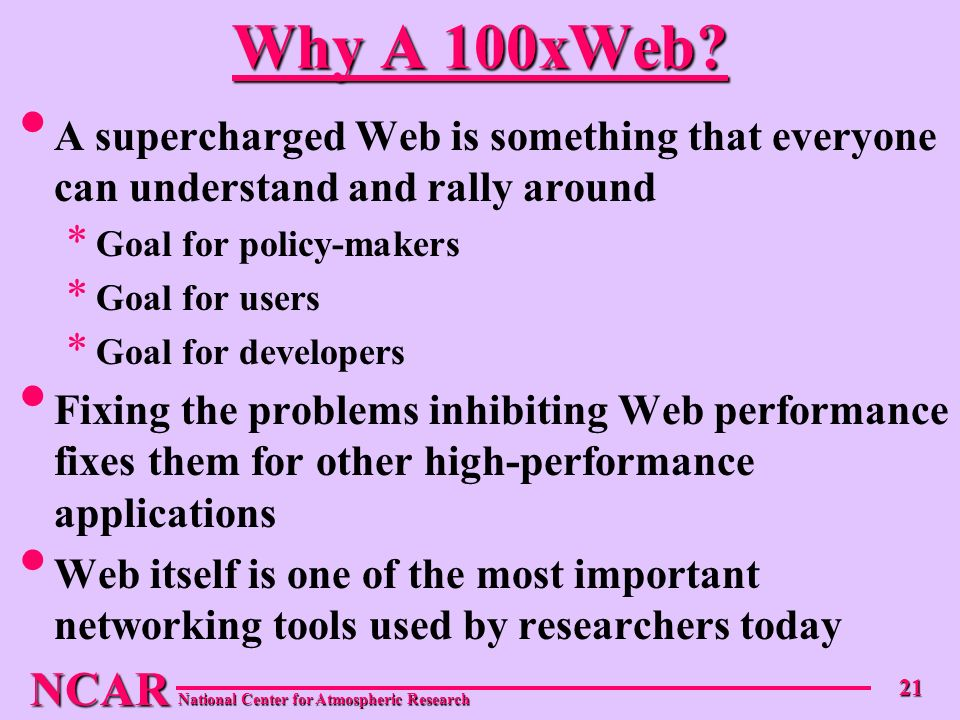 NCAR National Center for Atmospheric Research 21 Why A 100xWeb.