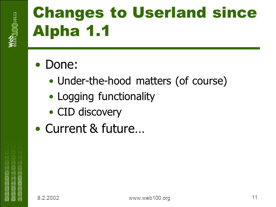 www.web100.org 11 Changes to Userland since Alpha 1.1 Done: Under-the-hood matters (of course) Logging functionality CID discovery Current & future…