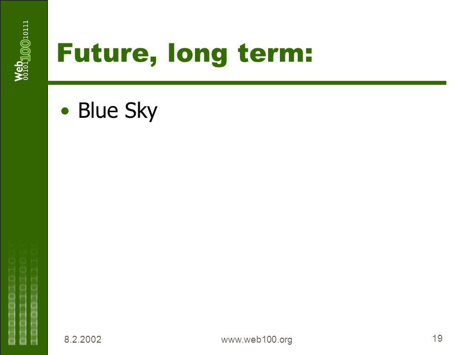 8.2.2002www.web100.org 19 Future, long term: Blue Sky
