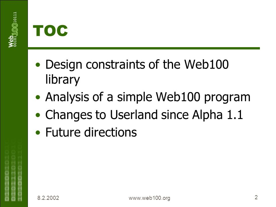 www.web100.org 2 TOC Design constraints of the Web100 library Analysis of a simple Web100 program Changes to Userland since Alpha 1.1 Future directions
