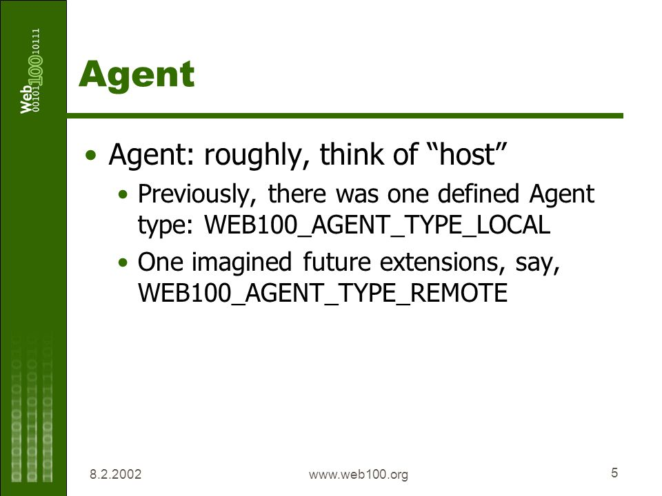 www.web100.org 5 Agent Agent: roughly, think of host Previously, there was one defined Agent type: WEB100_AGENT_TYPE_LOCAL One imagined future extensions, say, WEB100_AGENT_TYPE_REMOTE
