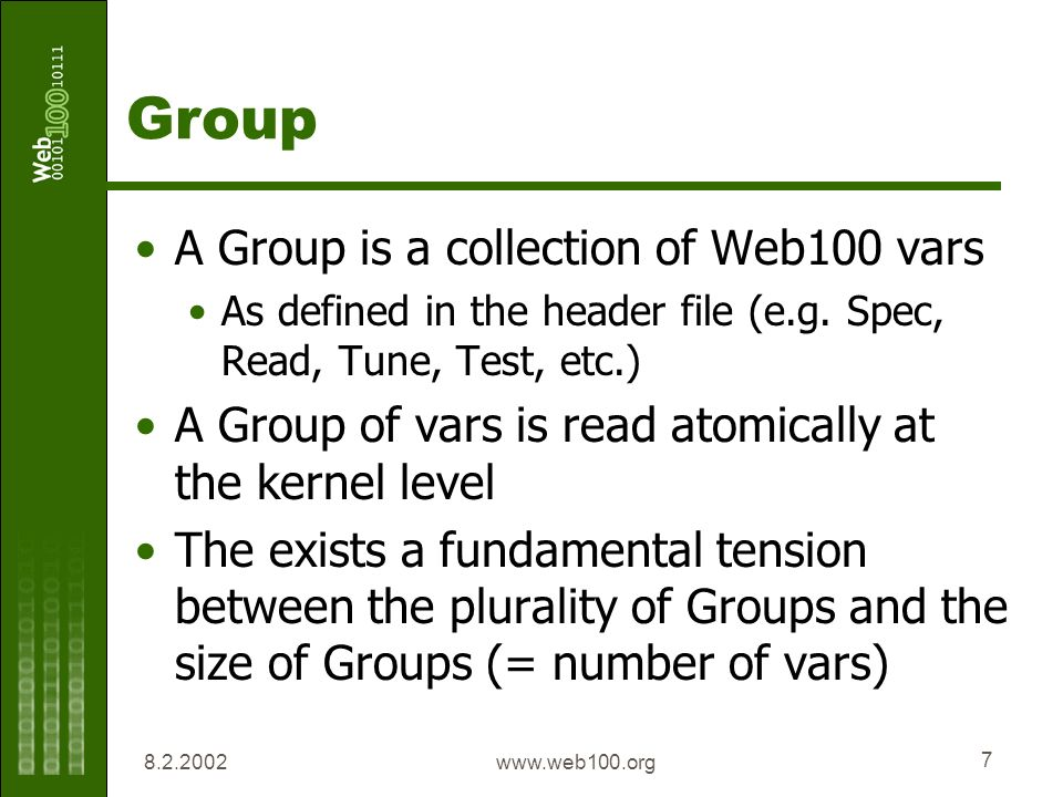 www.web100.org 7 Group A Group is a collection of Web100 vars As defined in the header file (e.g.