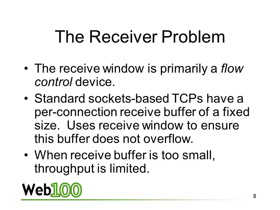 8 The Receiver Problem The receive window is primarily a flow control device.