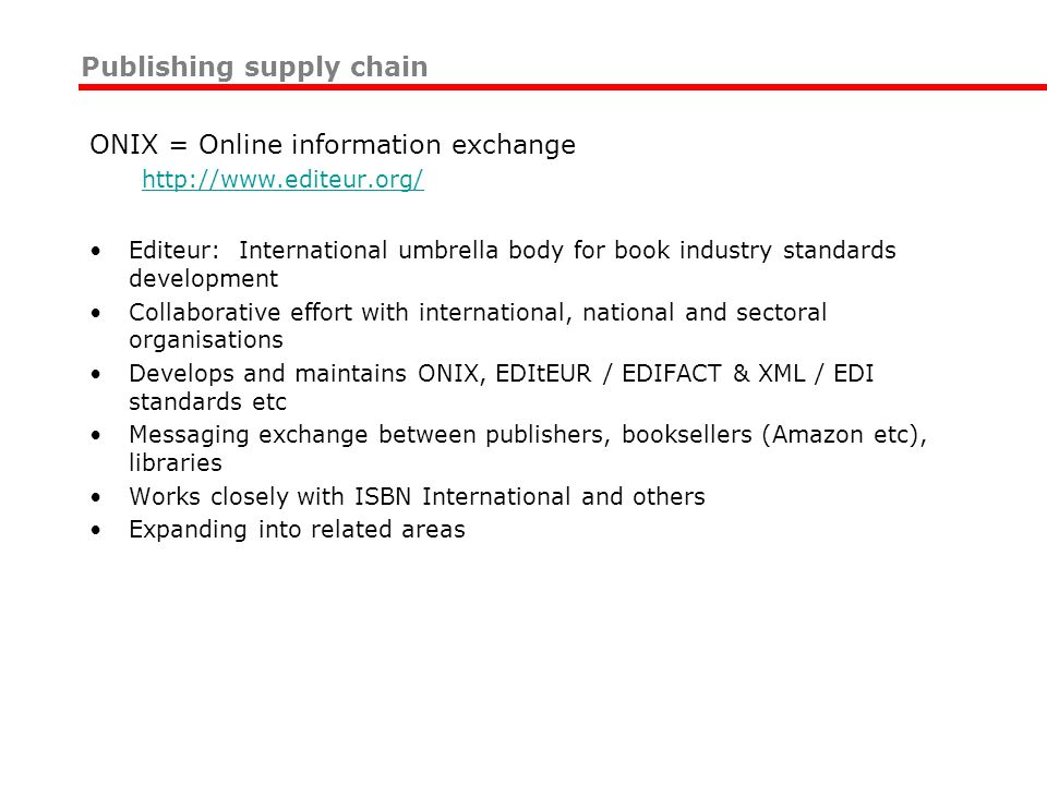 ONIX = Online information exchange http://www.editeur.org/ Editeur: International umbrella body for book industry standards development Collaborative