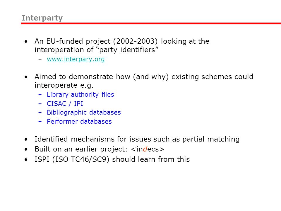 An EU-funded project (2002-2003) looking at the interoperation of party identifiers –www.interpary.orgwww.interpary.org Aimed to demonstrate how (and