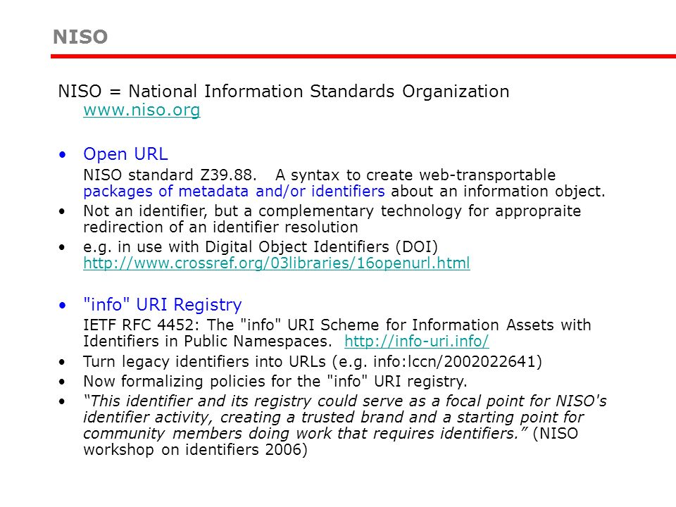 NISO NISO = National Information Standards Organization www.niso.org www.niso.org Open URL NISO standard Z39.88. A syntax to create web-transportable