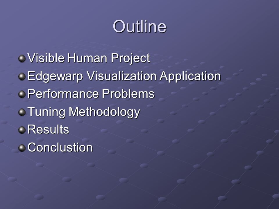 Outline Visible Human Project Edgewarp Visualization Application Performance Problems Tuning Methodology ResultsConclustion