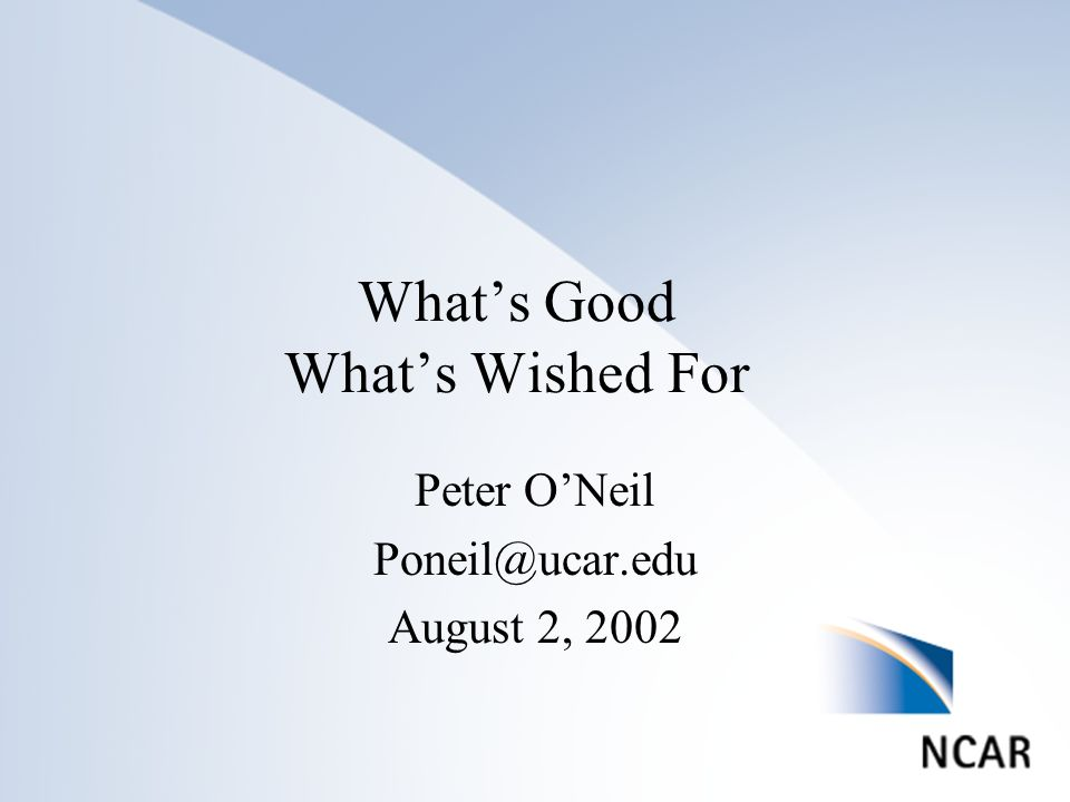 Click to edit Master title style Click to edit Master text styles –Second level Third level –Fourth level »Fifth level 1 List of Nominations Whats Good Whats Wished For Peter ONeil Poneil@ucar.edu August 2, 2002