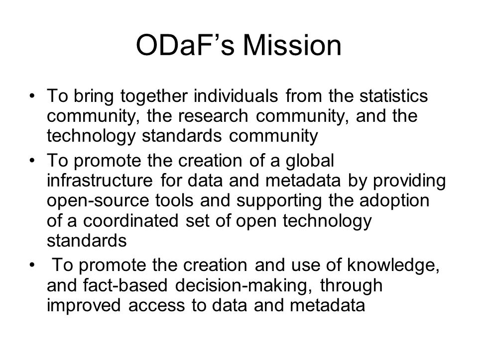 To Learn More… ODaF: www.opendatafoundation.orgwww.opendatafoundation.org SDMX: www.sdmx.orgwww.sdmx.org DDI: www.ddialliance.orgwww.ddialliance.org ISO/IEC 11179: http://metadata-stds.org/11179/http://metadata-stds.org/11179/ METS: http://www.loc.gov/standards/mets/http://www.loc.gov/standards/mets/ ISO 19115: http://www.iso.org/iso/iso_catalogue/catalogue_t c/catalogue_detail.htm?csnumber=26020 http://www.iso.org/iso/iso_catalogue/catalogue_t c/catalogue_detail.htm?csnumber=26020 XBRL: http://www.xbrl.org/Home/http://www.xbrl.org/Home/