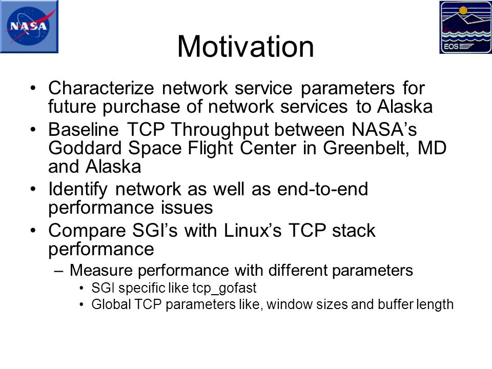 Motivation Characterize network service parameters for future purchase of network services to Alaska Baseline TCP Throughput between NASAs Goddard Spa