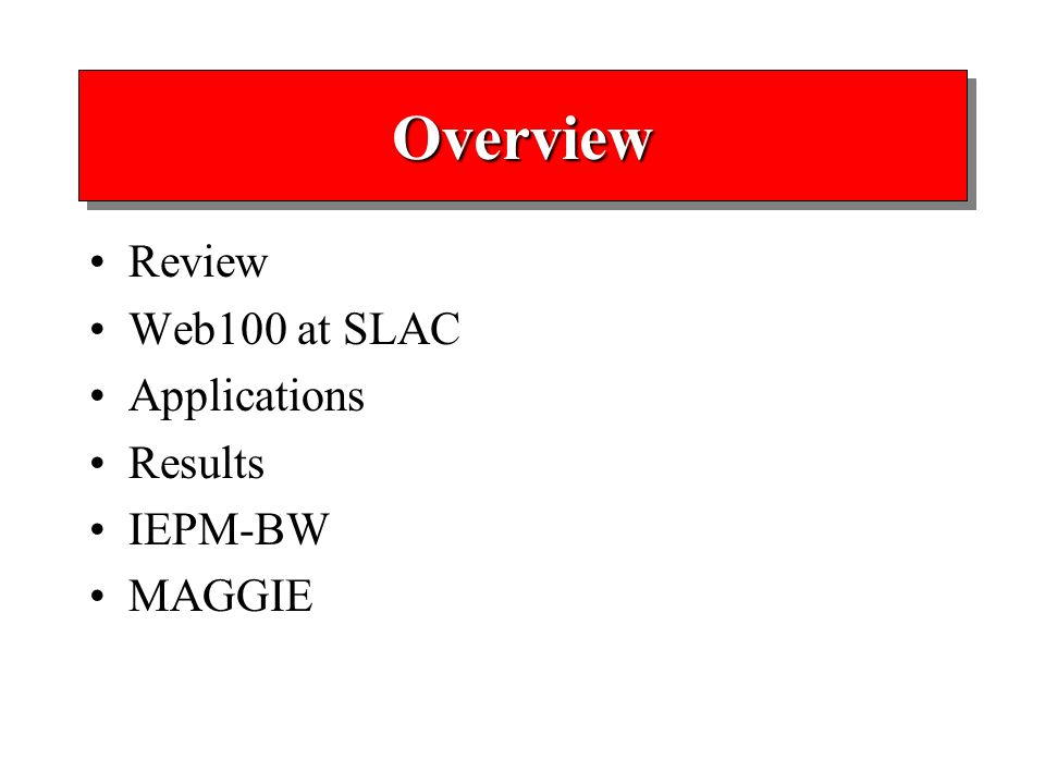 OverviewOverview Review Web100 at SLAC Applications Results IEPM-BW MAGGIE