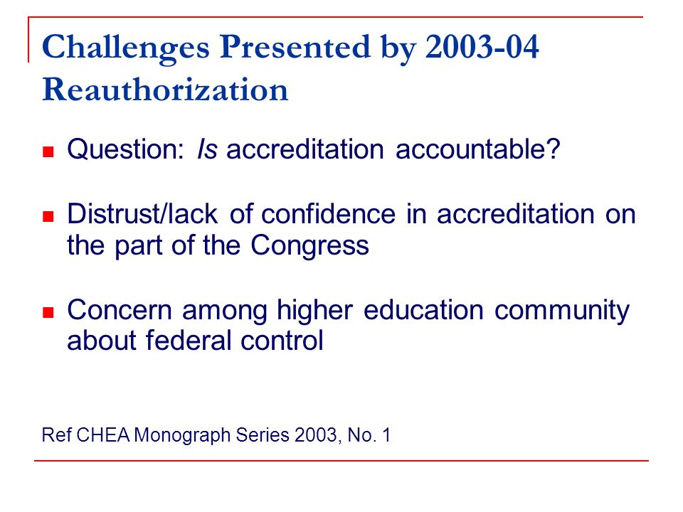 Challenges Presented by 2003-04 Reauthorization Question: Is accreditation accountable.