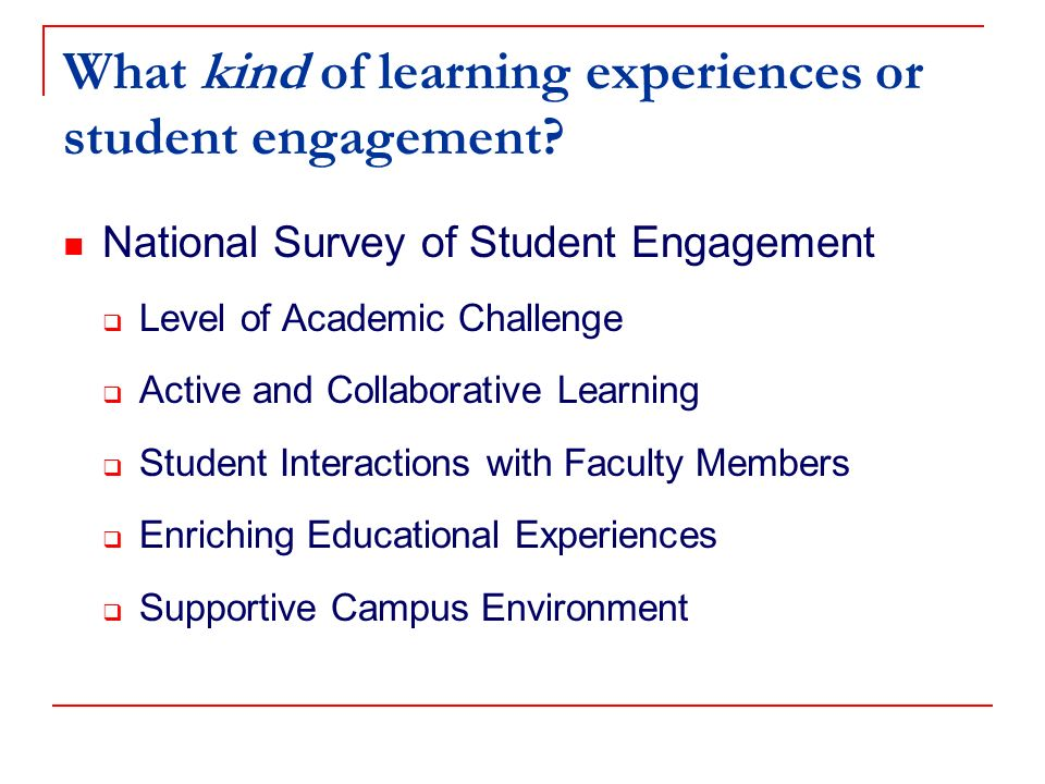 What kind of learning experiences or student engagement.