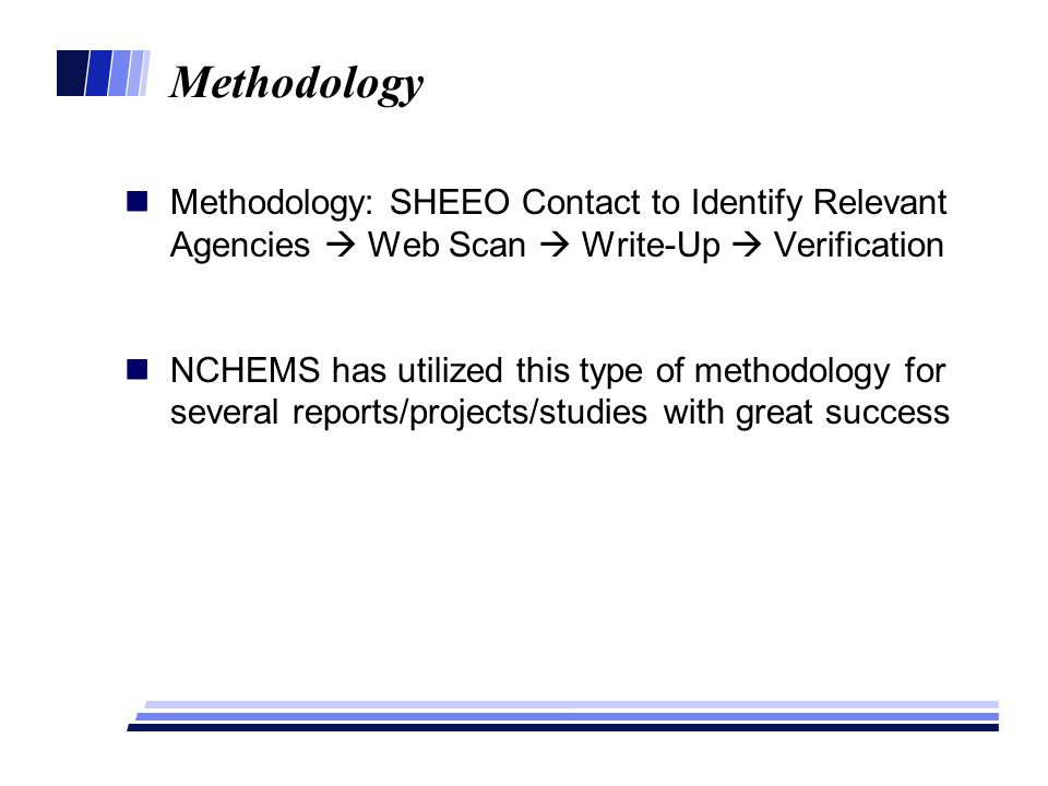Methodology Methodology: SHEEO Contact to Identify Relevant Agencies Web Scan Write-Up Verification NCHEMS has utilized this type of methodology for s